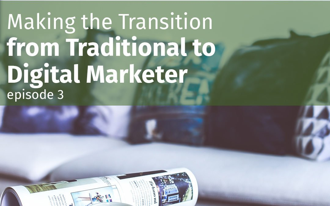 Episode 3 Making the transition from traditional to digital marketer