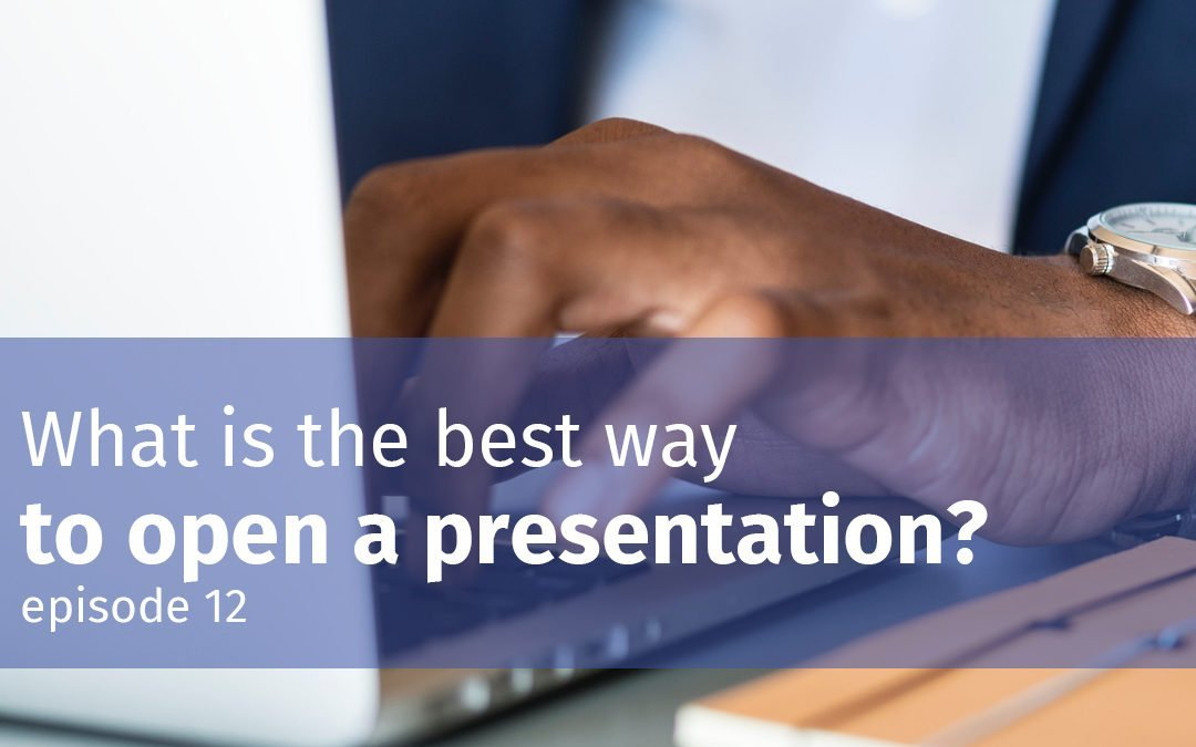 Episode 12 What is the best way to open a presentation?