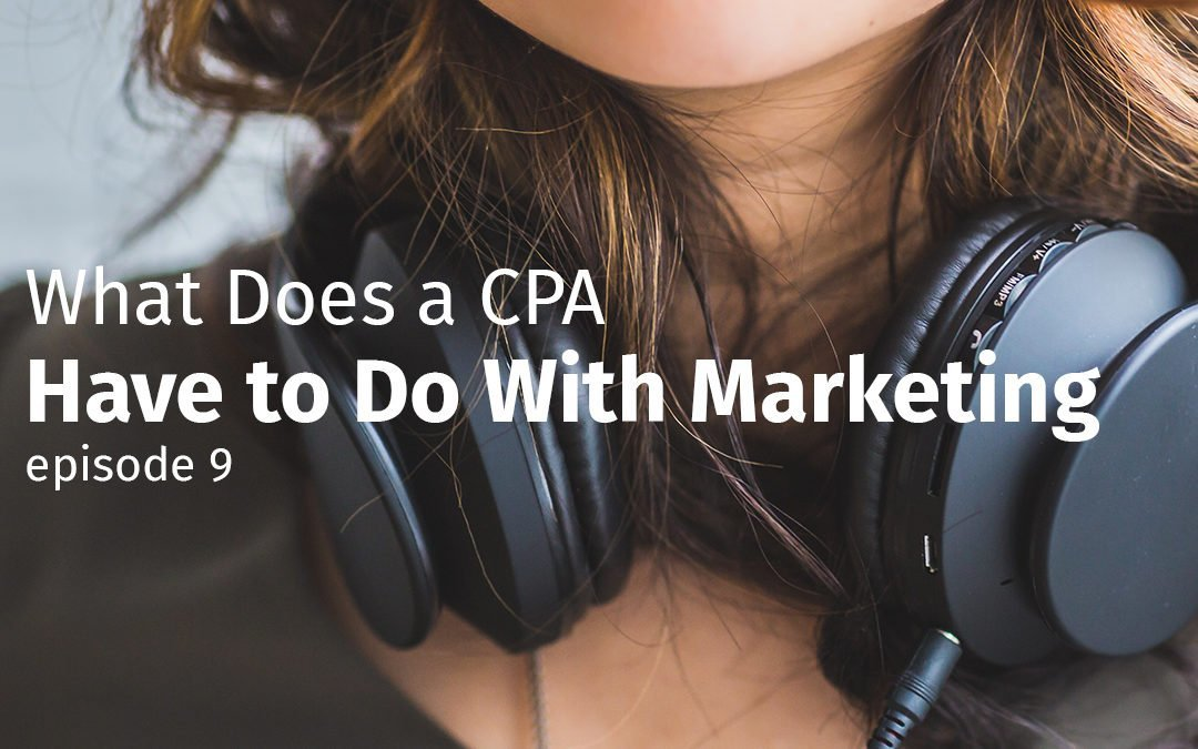 Episode 9 What does a CPA have to do with marketing