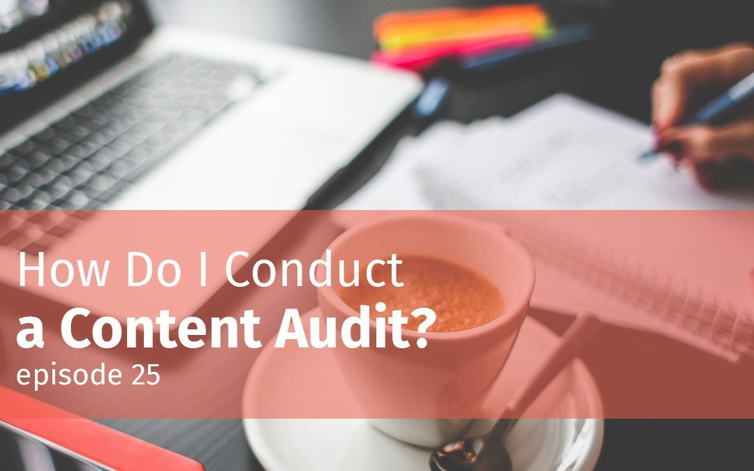 Episode 25 How Do I Conduct a Content Audit?