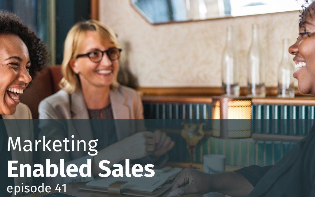 Episode 41 Marketing-Enabled Sales