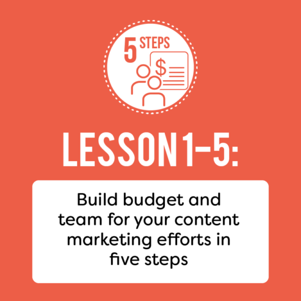 Build Budget and Team For Your Content Marketing Efforts in Five Steps.