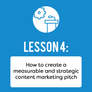How to create a measurable and strategic content marketing pitch.