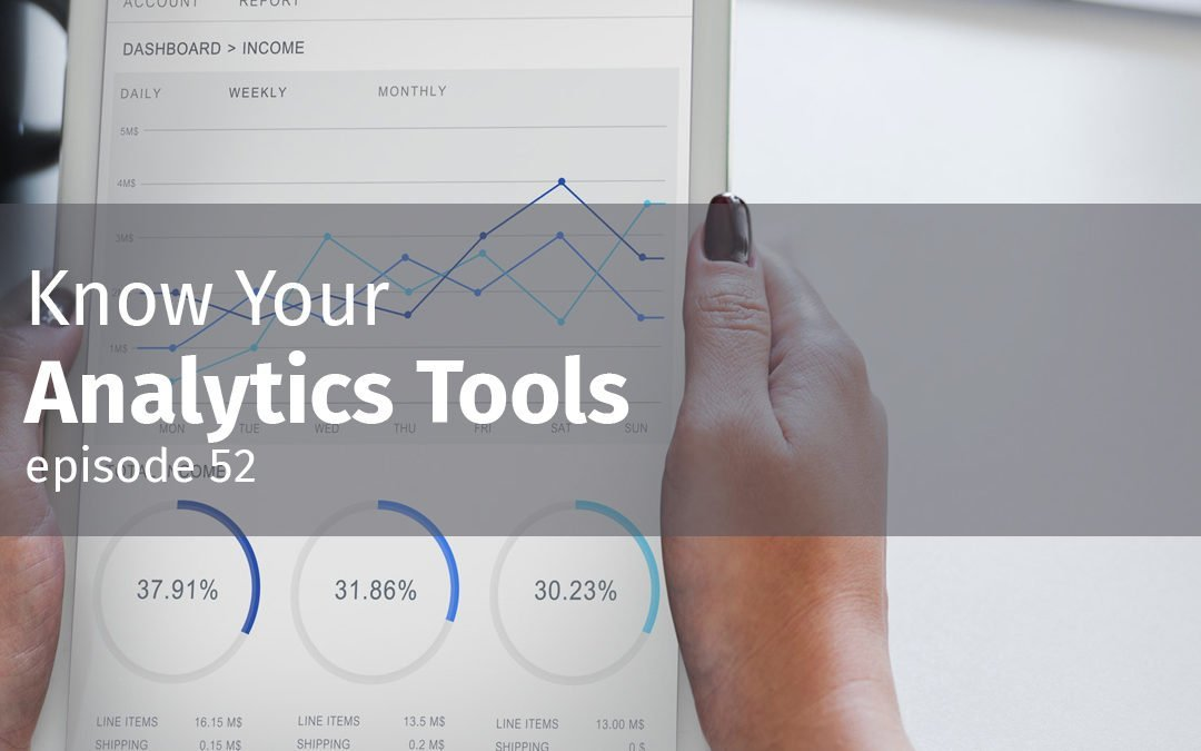 Episode 52 Know Your Analytics Tools