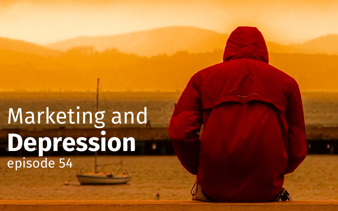 Episode 54 Marketing and Depression