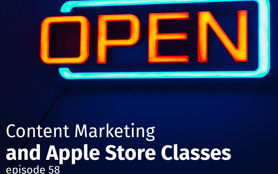 Episode 58 Content Marketing and Apple Store Classes