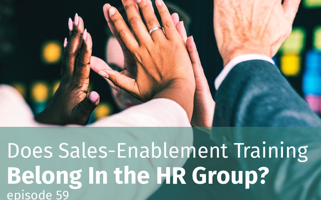 Episode 59 Does sales-enablement training belong in the HR group?