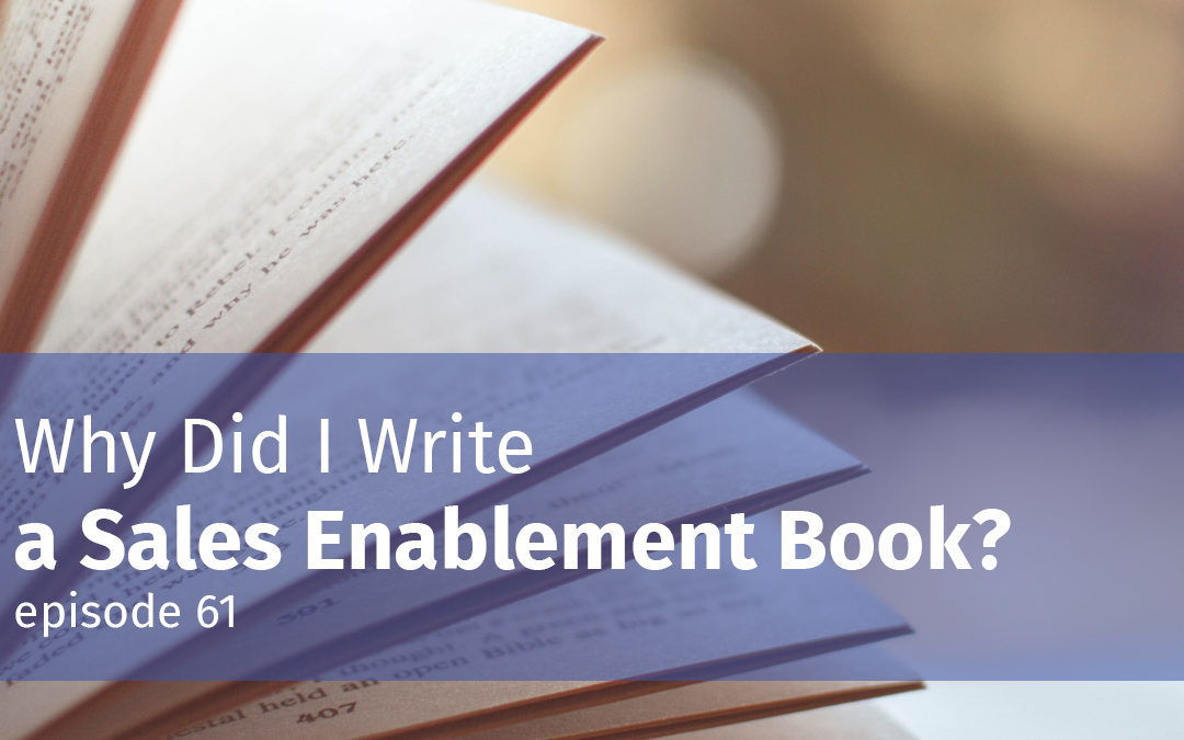 Episode 61 Why Did I Write a Sales Enablement Book?