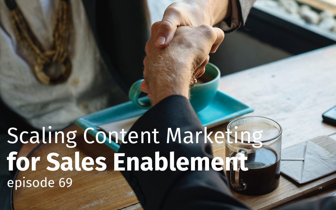 Episode 69 Scaling Content Marketing for Sales Enablement