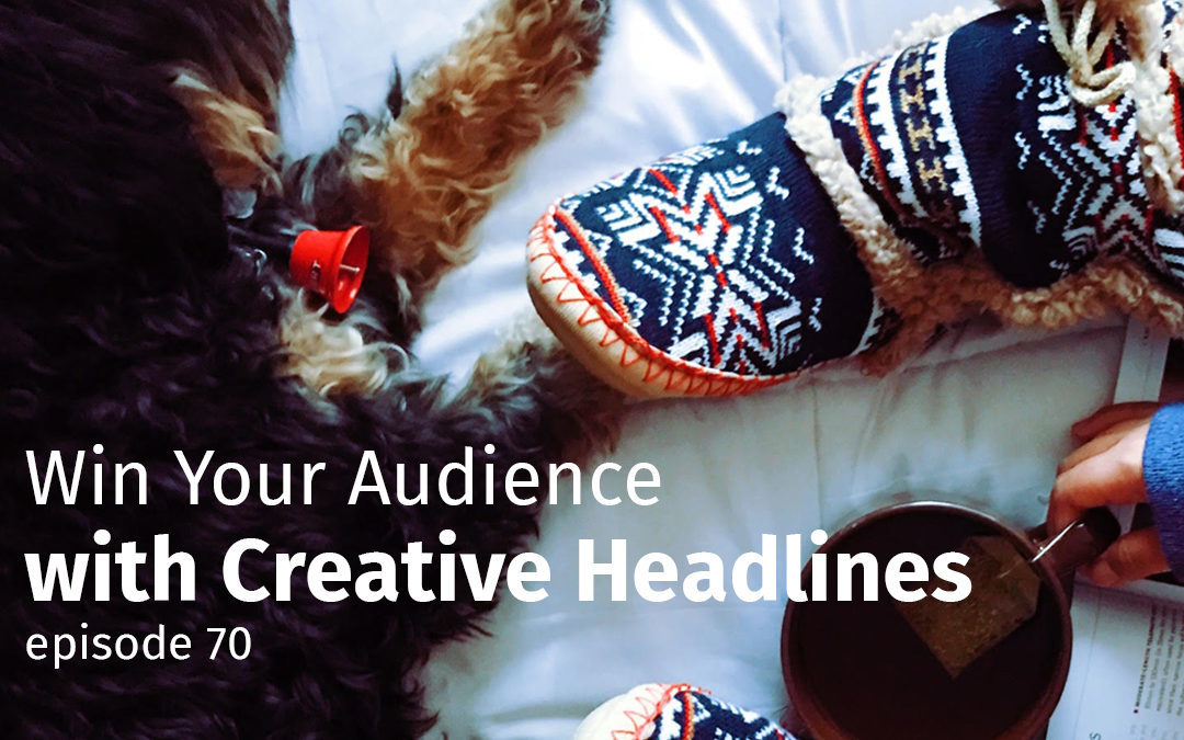 Episode 70 Win Your Audience with Creative Headlines