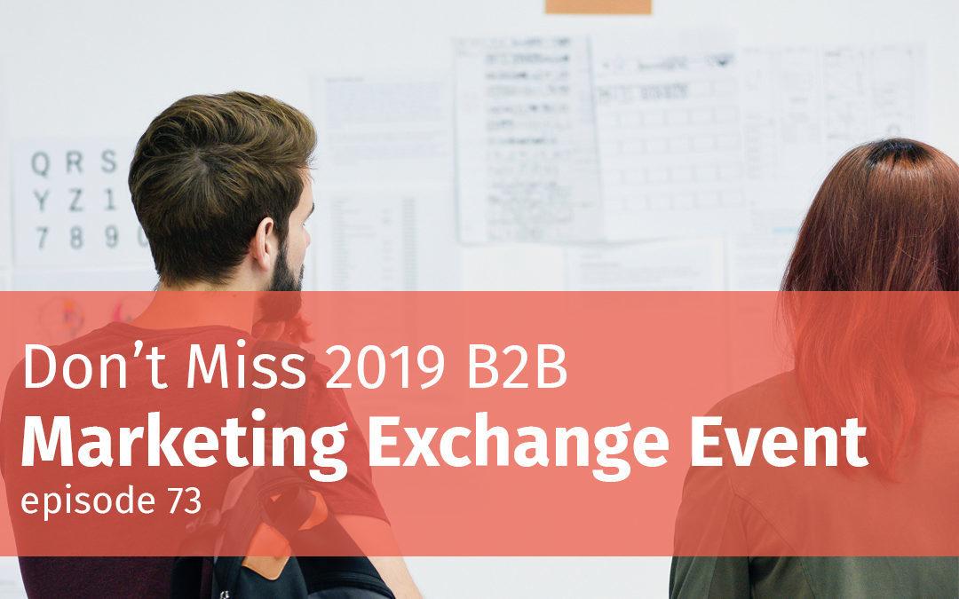 Episode 73 Don't Miss 2019 B2B Marketing Exchange Event