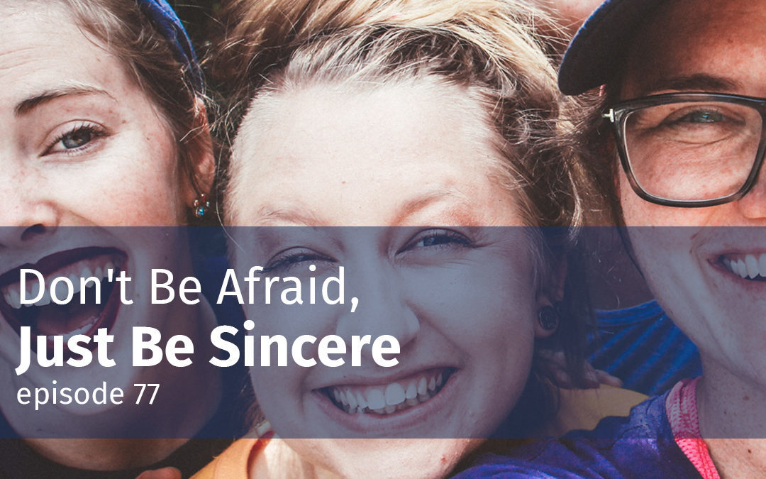 Episode 77 Don't Be Afraid, Just Be Sincere