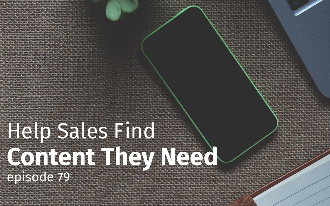 Episode 79 Help Sales Find Content They Need