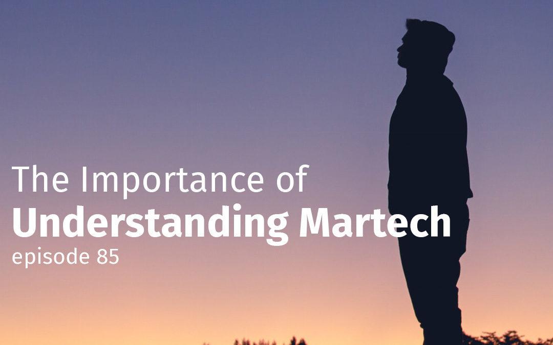 Episode 85 The Importance of Understanding Martech