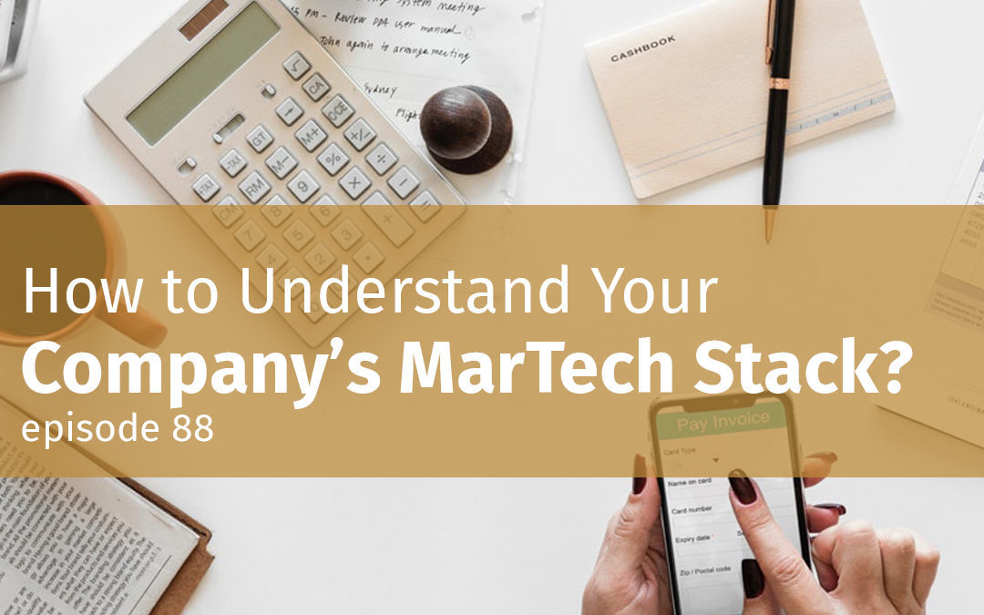 Episode 88 How to Understand Your Company's MarTech Stack?
