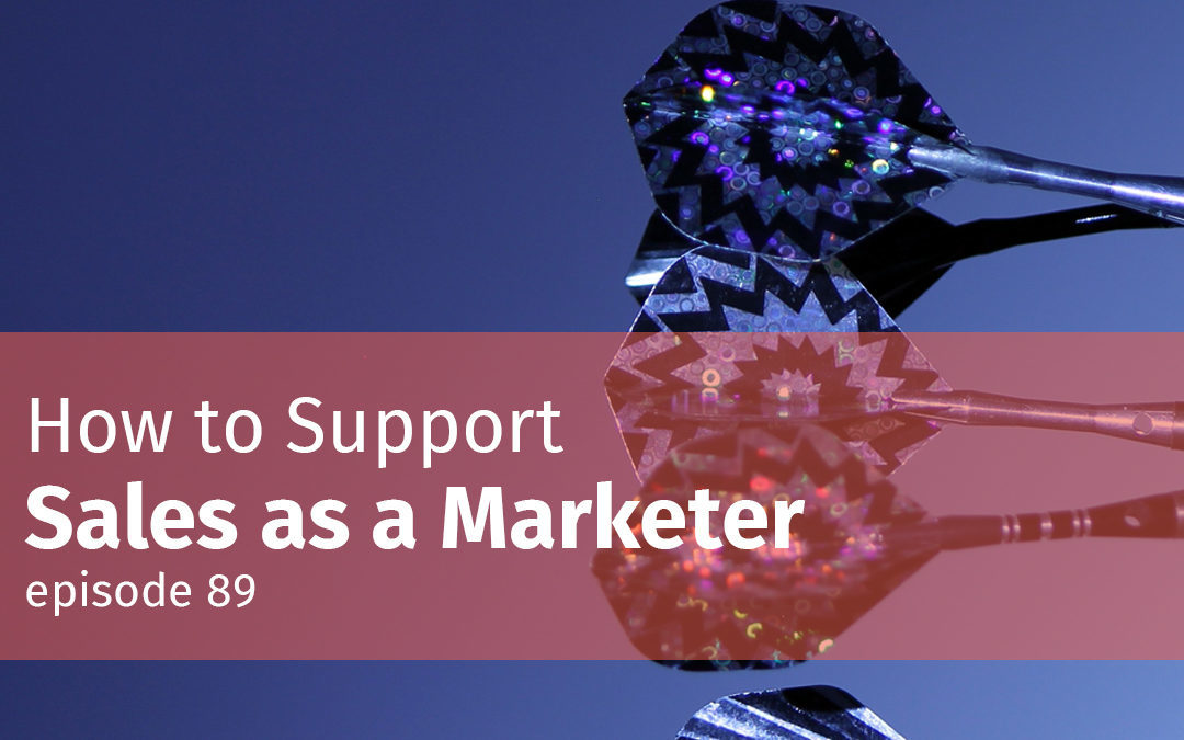 Episode 89 How to Support Sales as a Marketer