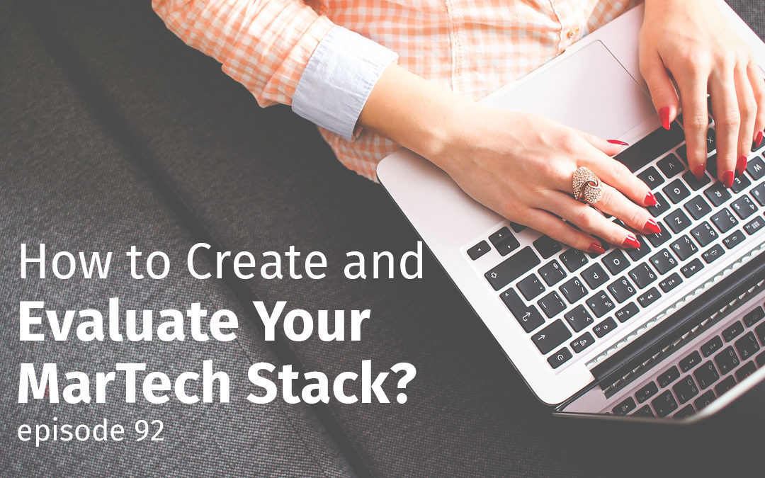 Episode 92 How to Create and Evaluate Your MarTech Stack?