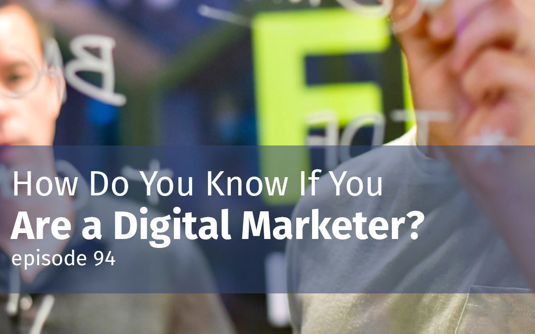 Episode 94 How Do You Know If You Are a Digital Marketer?