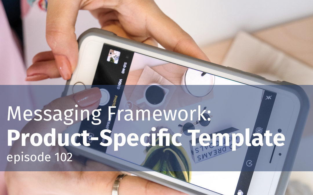 Episode 102  Messaging Framework: Product-Specific Template