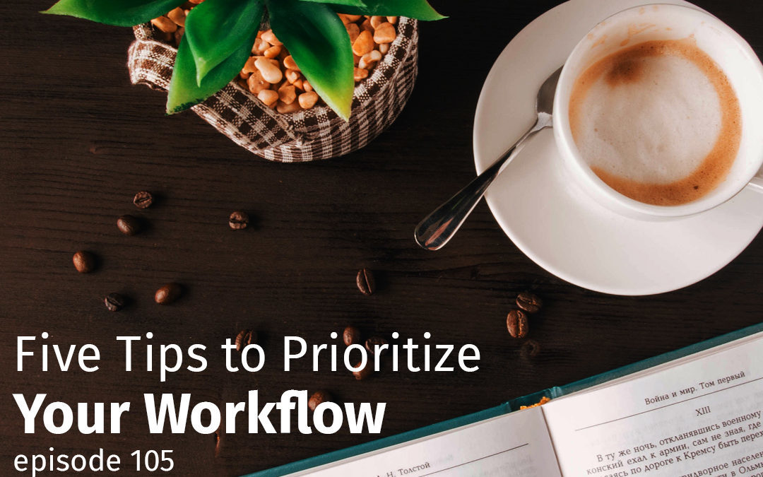 Episode 105 Five Ways to Prioritize Your Workload
