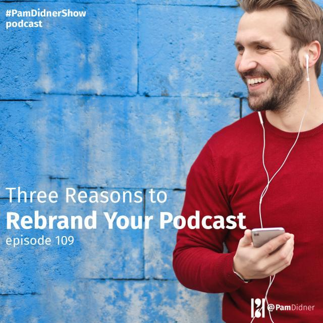 Three Reasons to Rebrand Your Podcast