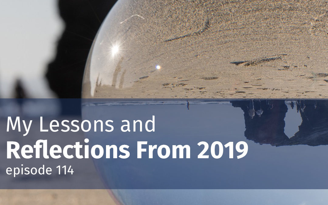 Episode 114 My Lessons and Reflections From 2019