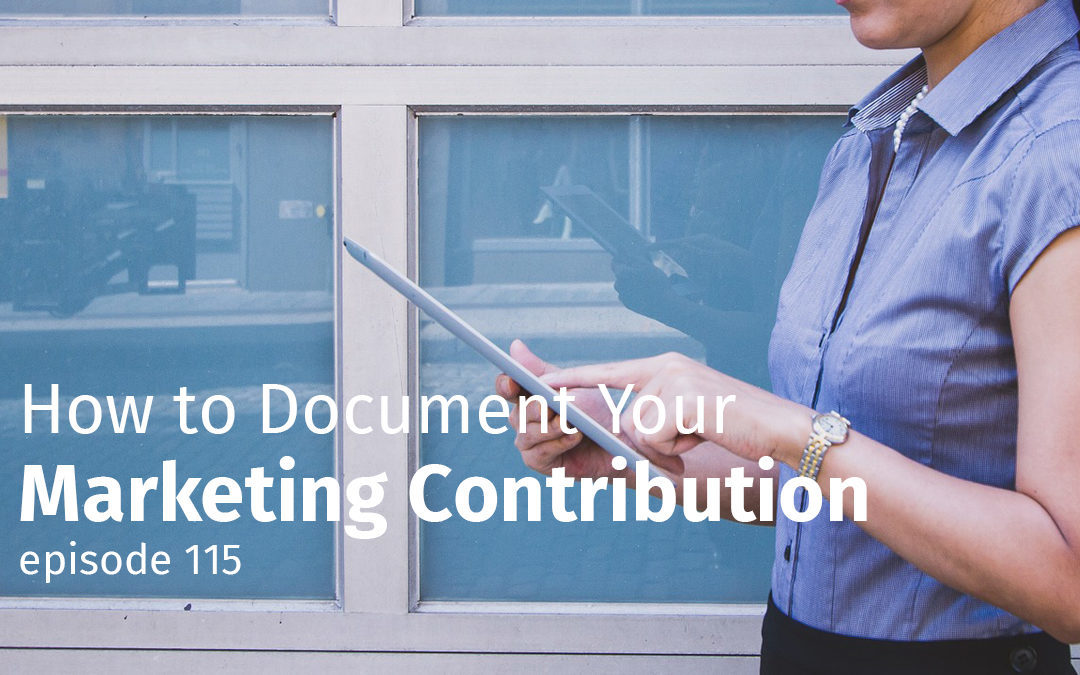 Episode 115 How to Document Your Marketing Contribution