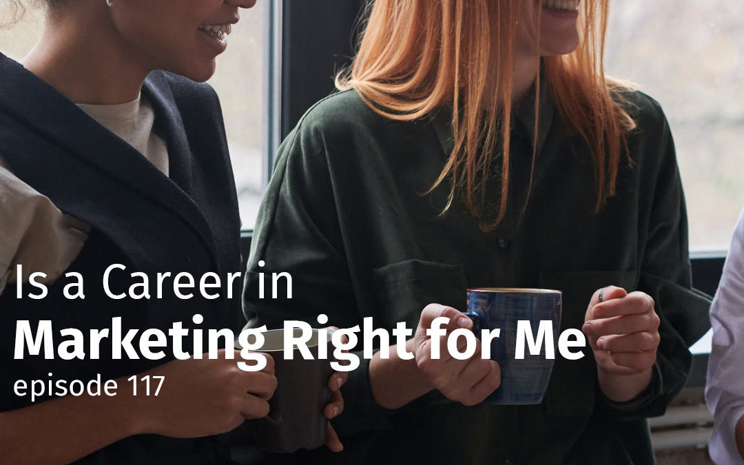 Episode 117 Is a Career in Marketing Right for Me?