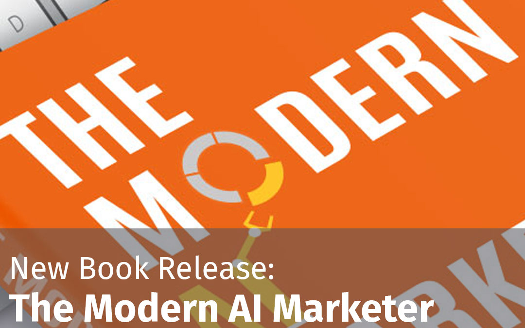 Episode 120 New Book Release: The Modern AI Marketer