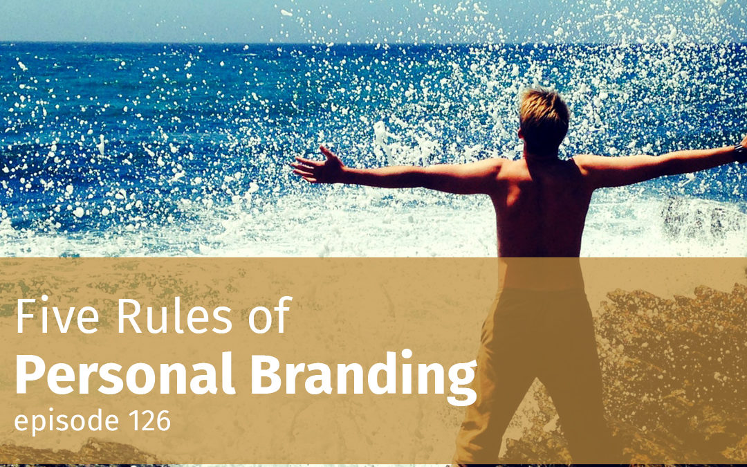 Episode 126 5 Rules of Personal Branding