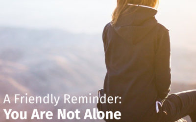 A Friendly Reminder: You Are Not Alone