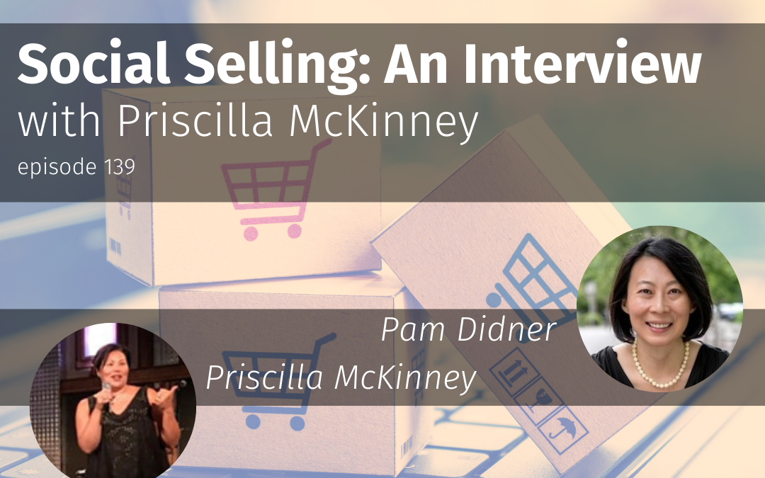 Episode 139 Social Selling: An Interview with Priscilla McKinney