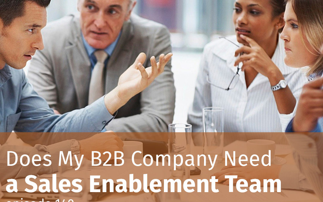 Episode 140 Does My B2B Company Need a Sales Enablement Team?