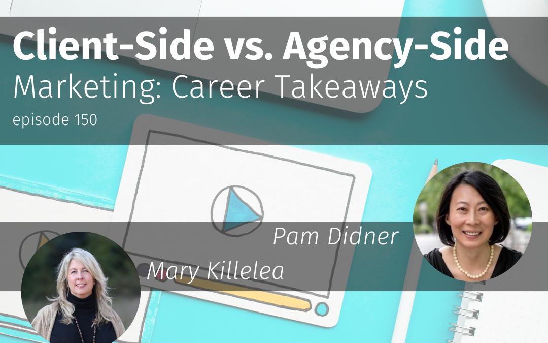 Episode 150 Client-Side vs. Agency-Side Marketing: Career Takeaways