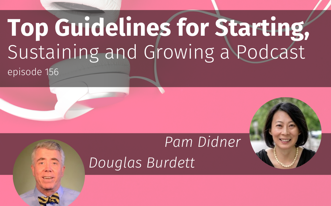 Episode 156 Top Guidelines for Starting, Sustaining and Growing a Podcast
