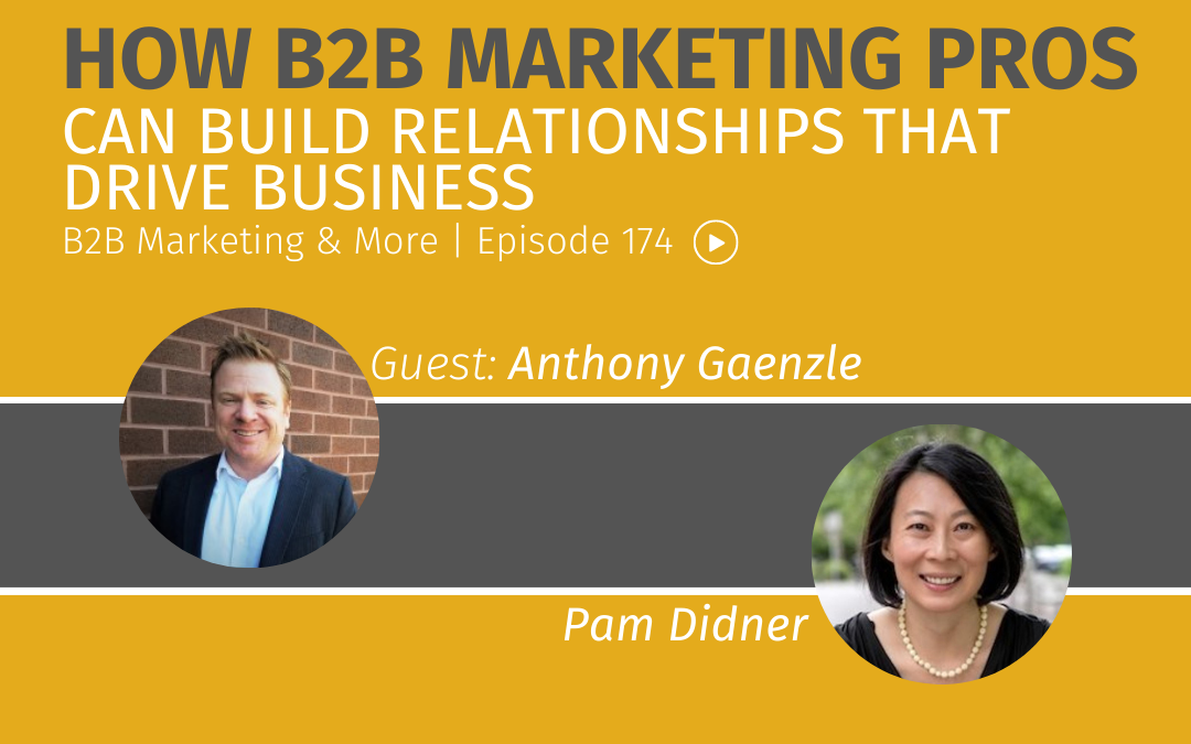 Episode 174 How B2B Marketing Pros Can Build Relationships That Drive Business